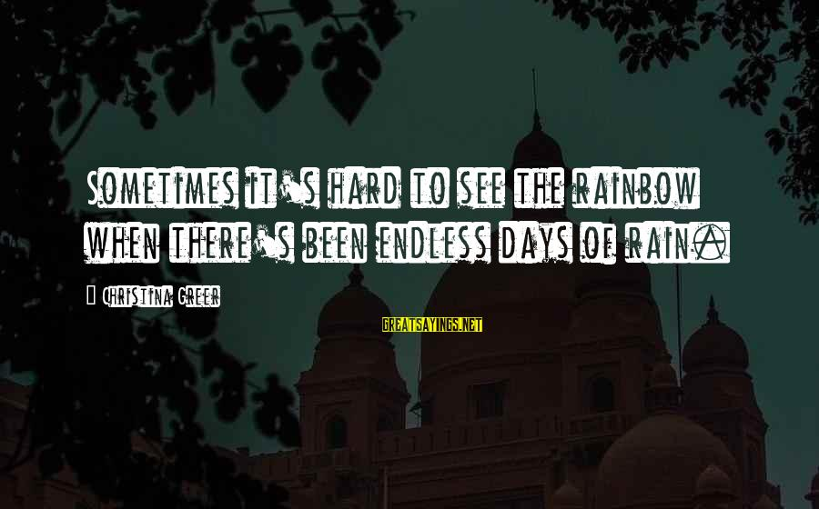 Christina Sayings By Christina Greer: Sometimes it's hard to see the rainbow when there's been endless days of rain.
