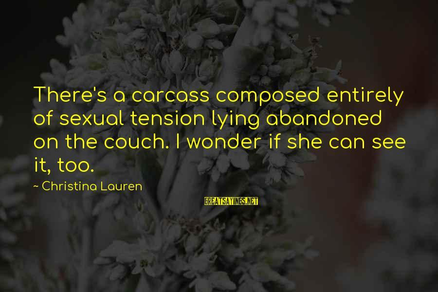 Christina Sayings By Christina Lauren: There's a carcass composed entirely of sexual tension lying abandoned on the couch. I wonder