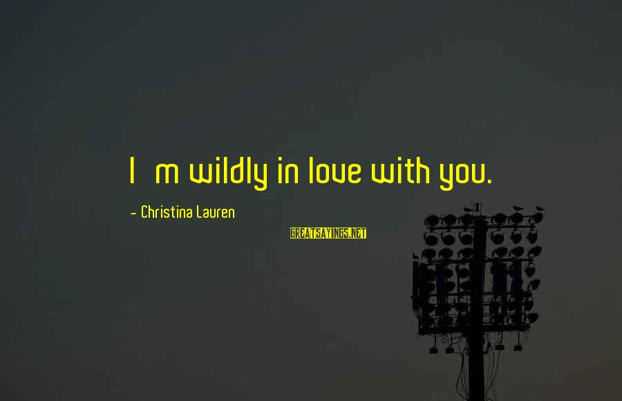 Christina Sayings By Christina Lauren: I'm wildly in love with you.