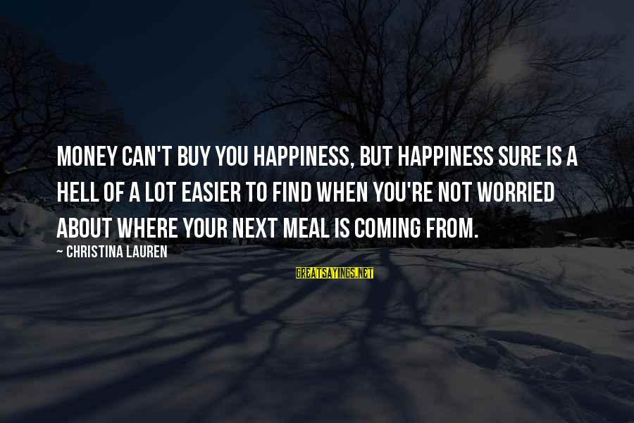 Christina Sayings By Christina Lauren: Money can't buy you happiness, but happiness sure is a hell of a lot easier