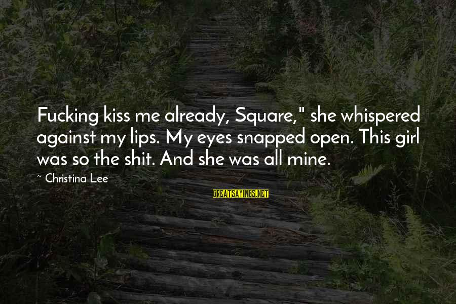"""Christina Sayings By Christina Lee: Fucking kiss me already, Square,"""" she whispered against my lips. My eyes snapped open. This"""