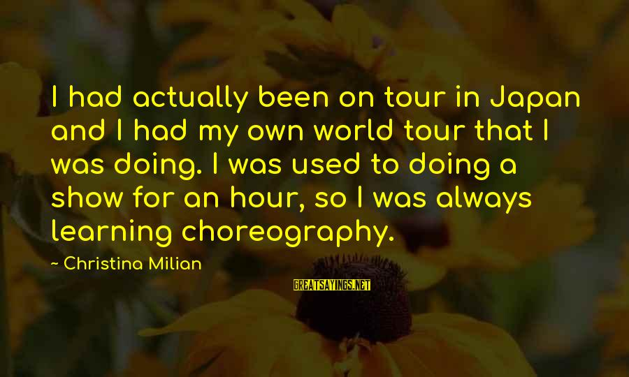 Christina Sayings By Christina Milian: I had actually been on tour in Japan and I had my own world tour