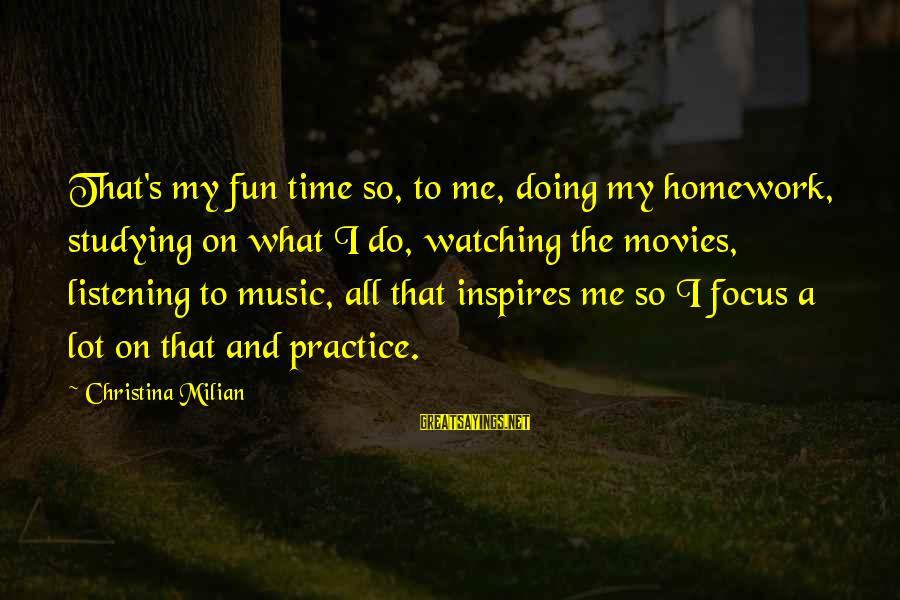 Christina Sayings By Christina Milian: That's my fun time so, to me, doing my homework, studying on what I do,