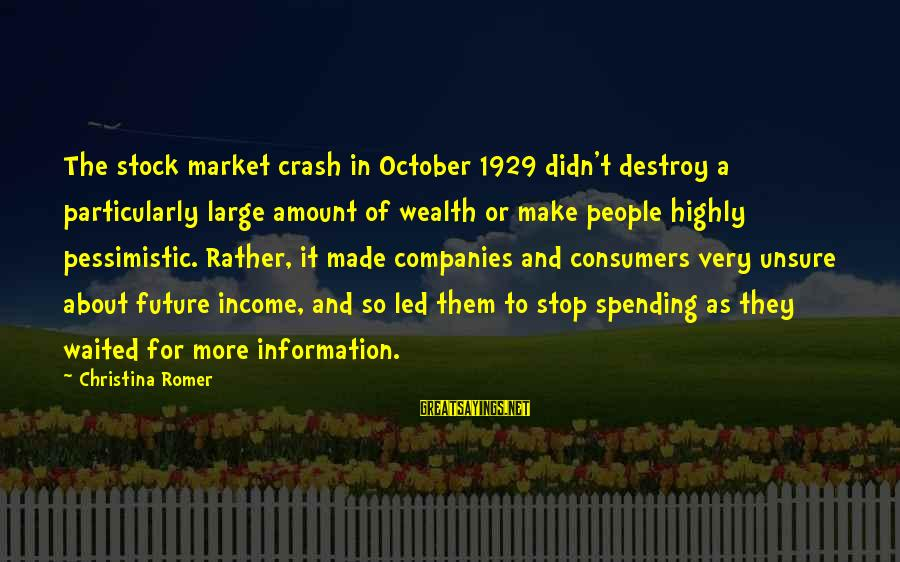 Christina Sayings By Christina Romer: The stock market crash in October 1929 didn't destroy a particularly large amount of wealth