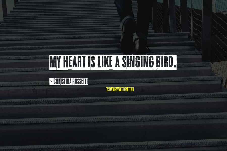 Christina Sayings By Christina Rossetti: My heart is like a singing bird.