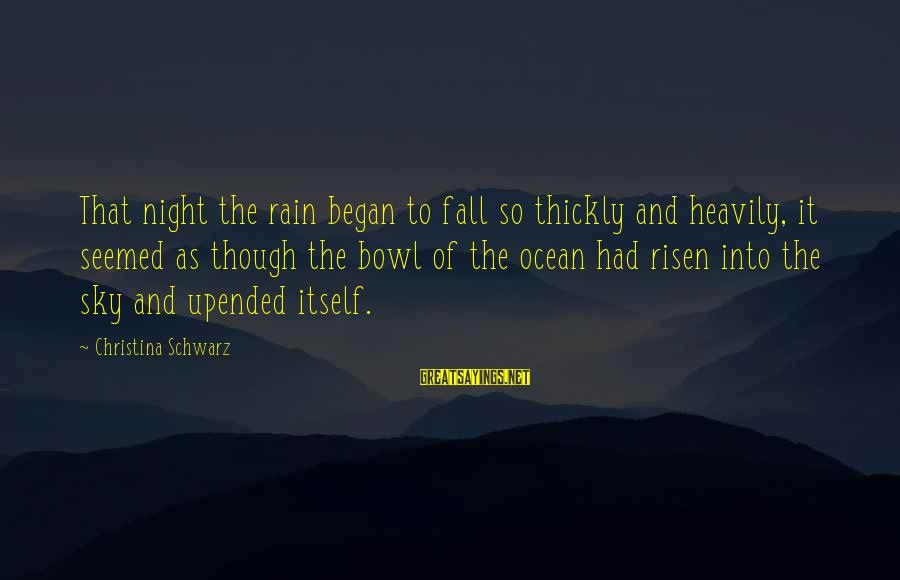 Christina Sayings By Christina Schwarz: That night the rain began to fall so thickly and heavily, it seemed as though