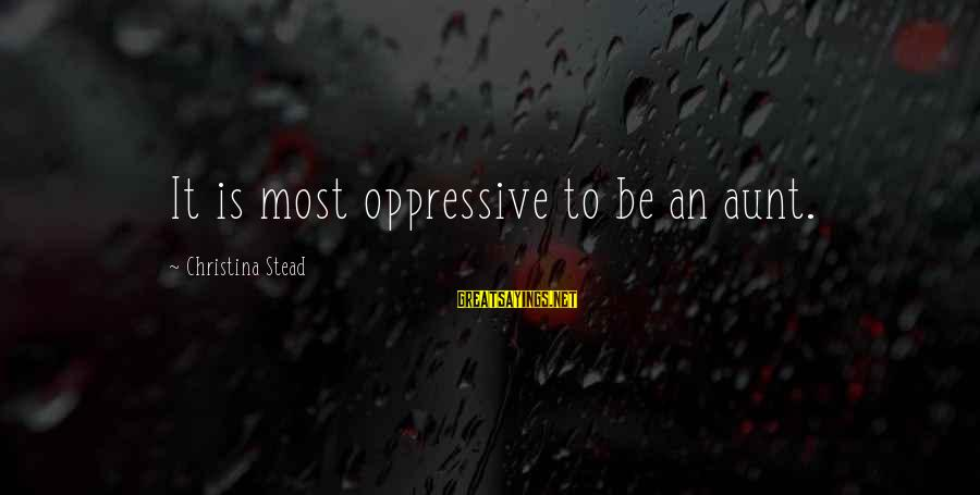 Christina Sayings By Christina Stead: It is most oppressive to be an aunt.