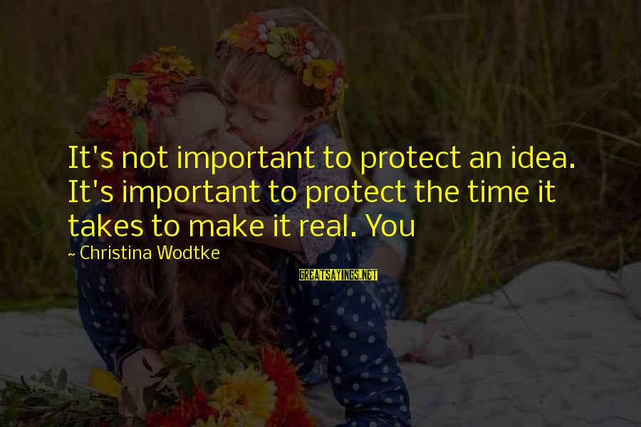 Christina Sayings By Christina Wodtke: It's not important to protect an idea. It's important to protect the time it takes