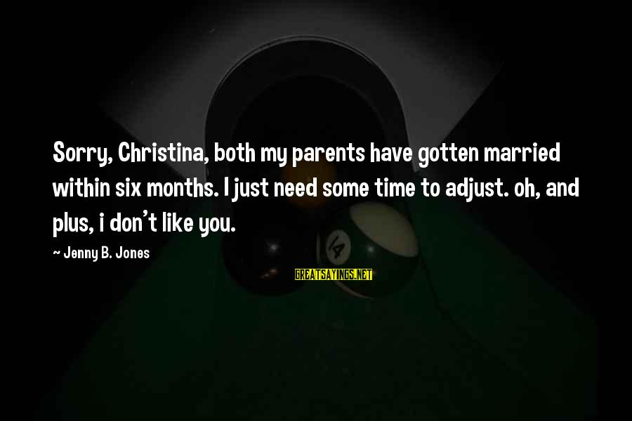 Christina Sayings By Jenny B. Jones: Sorry, Christina, both my parents have gotten married within six months. I just need some