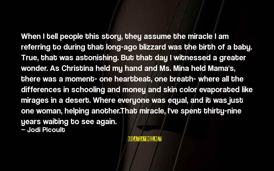 Christina Sayings By Jodi Picoult: When I tell people this story, they assume the miracle I am referring to during
