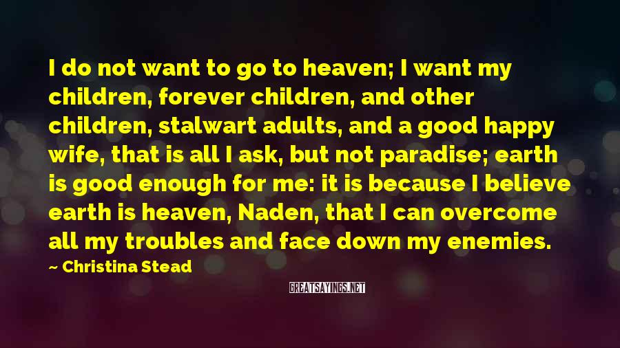Christina Stead Sayings: I do not want to go to heaven; I want my children, forever children, and