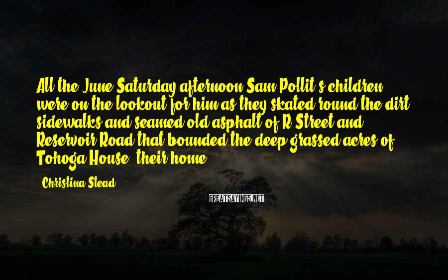 Christina Stead Sayings: All the June Saturday afternoon Sam Pollit's children were on the lookout for him as