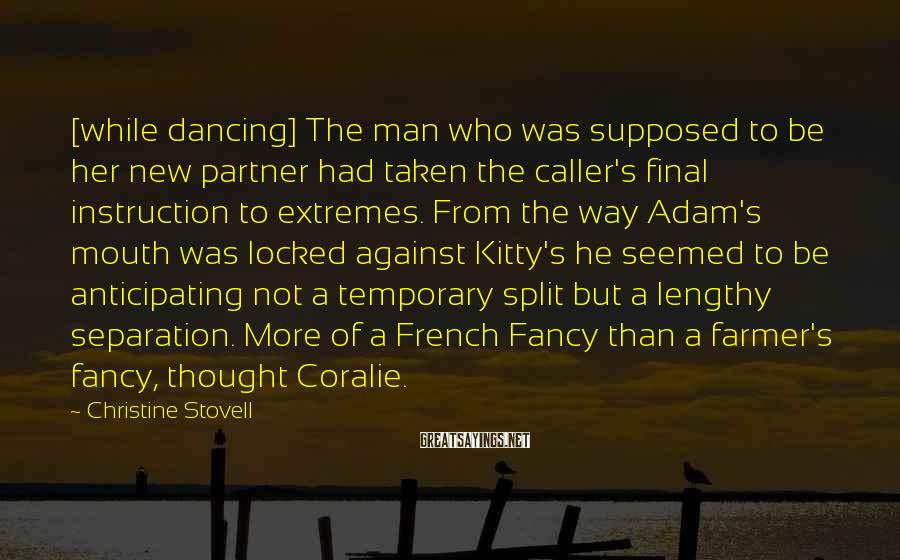 Christine Stovell Sayings: [while dancing] The man who was supposed to be her new partner had taken the