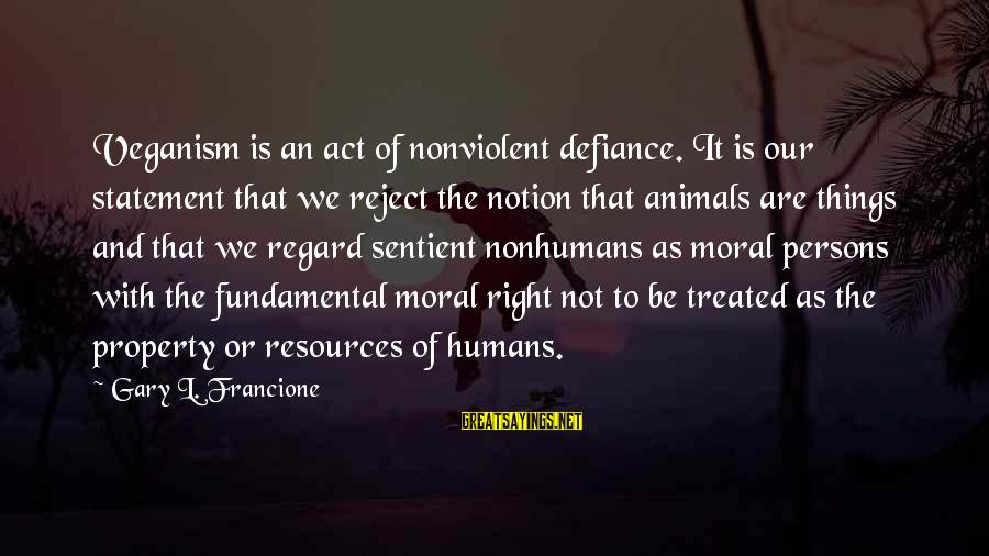 Christmas Advent Calendar Sayings By Gary L. Francione: Veganism is an act of nonviolent defiance. It is our statement that we reject the