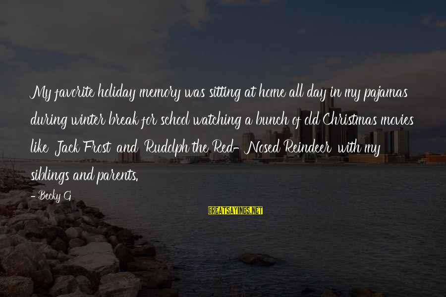Christmas At Home Sayings By Becky G: My favorite holiday memory was sitting at home all day in my pajamas during winter