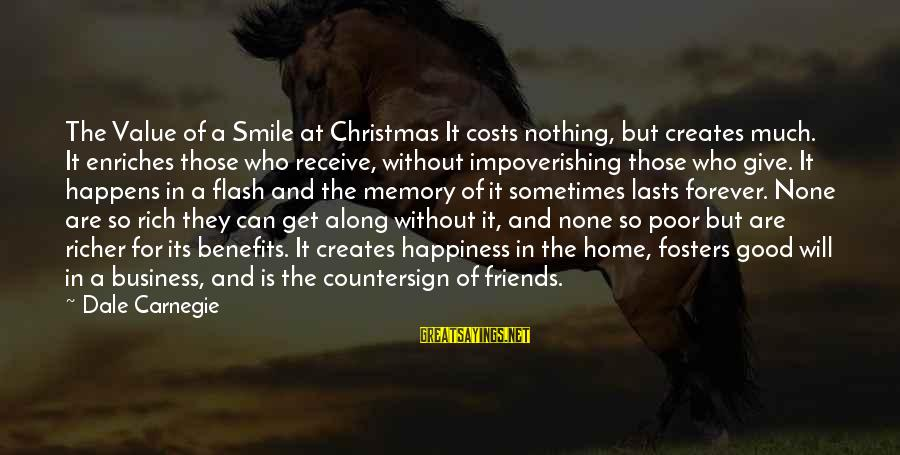 Christmas At Home Sayings By Dale Carnegie: The Value of a Smile at Christmas It costs nothing, but creates much. It enriches