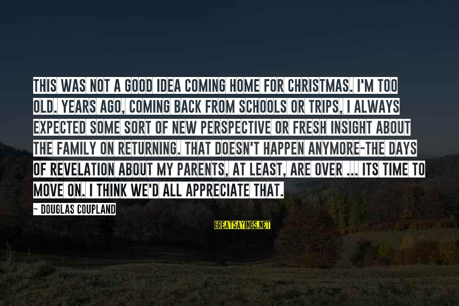 Christmas At Home Sayings By Douglas Coupland: This was not a good idea coming home for Christmas. I'm too old. Years ago,