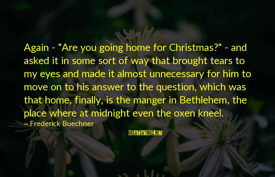 """Christmas At Home Sayings By Frederick Buechner: Again - """"Are you going home for Christmas?"""" - and asked it in some sort"""