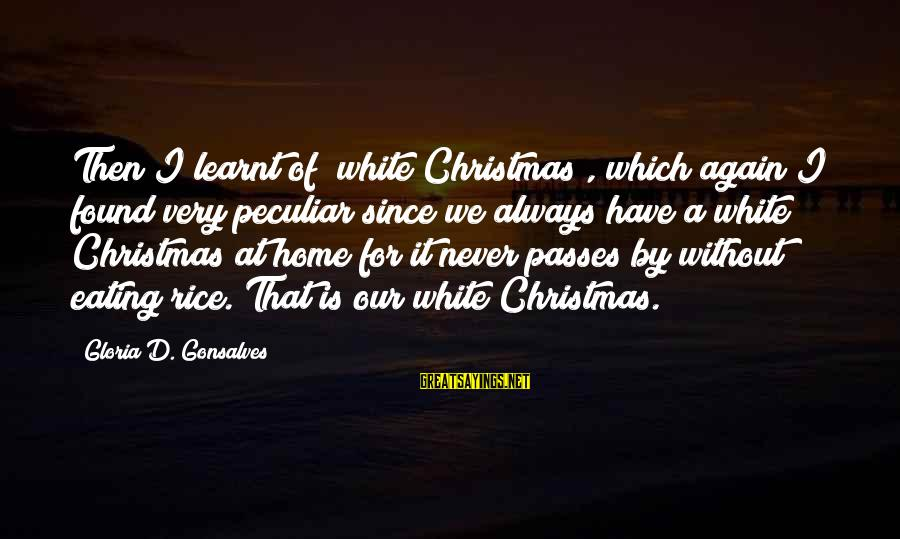 """Christmas At Home Sayings By Gloria D. Gonsalves: Then I learnt of """"white Christmas"""", which again I found very peculiar since we always"""