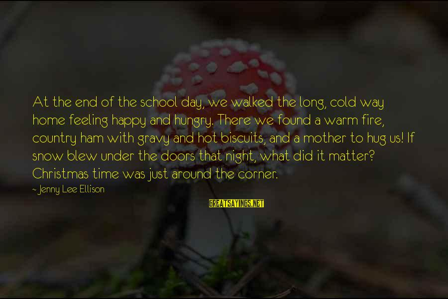 Christmas At Home Sayings By Jenny Lee Ellison: At the end of the school day, we walked the long, cold way home feeling