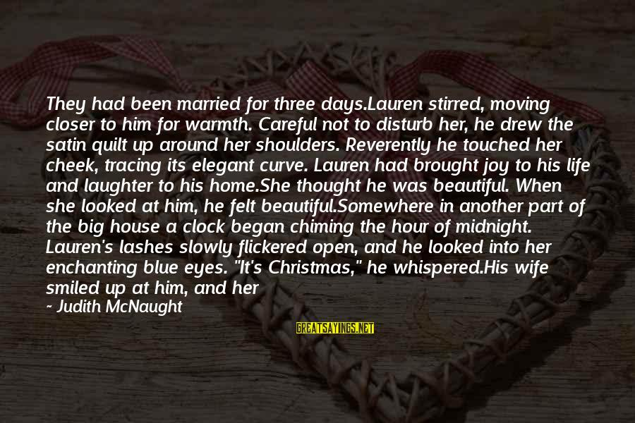 Christmas At Home Sayings By Judith McNaught: They had been married for three days.Lauren stirred, moving closer to him for warmth. Careful
