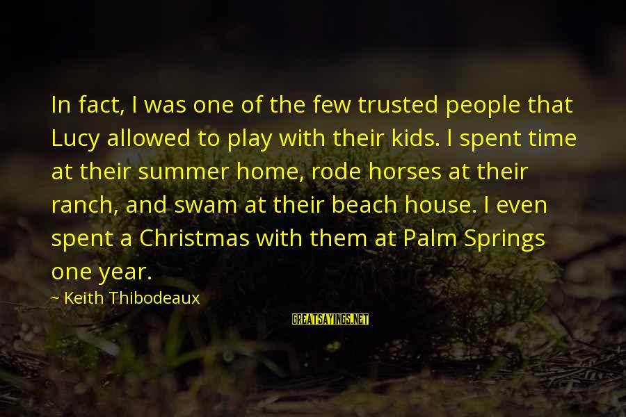 Christmas At Home Sayings By Keith Thibodeaux: In fact, I was one of the few trusted people that Lucy allowed to play