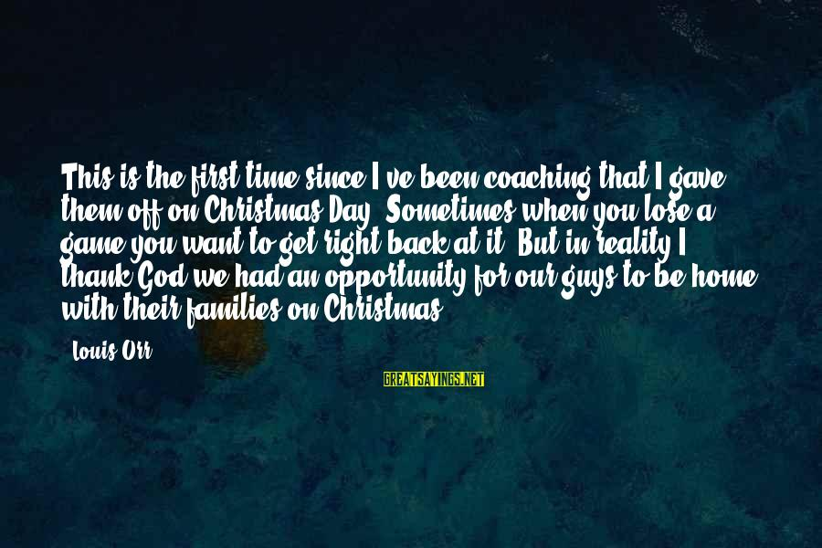 Christmas At Home Sayings By Louis Orr: This is the first time since I've been coaching that I gave them off on
