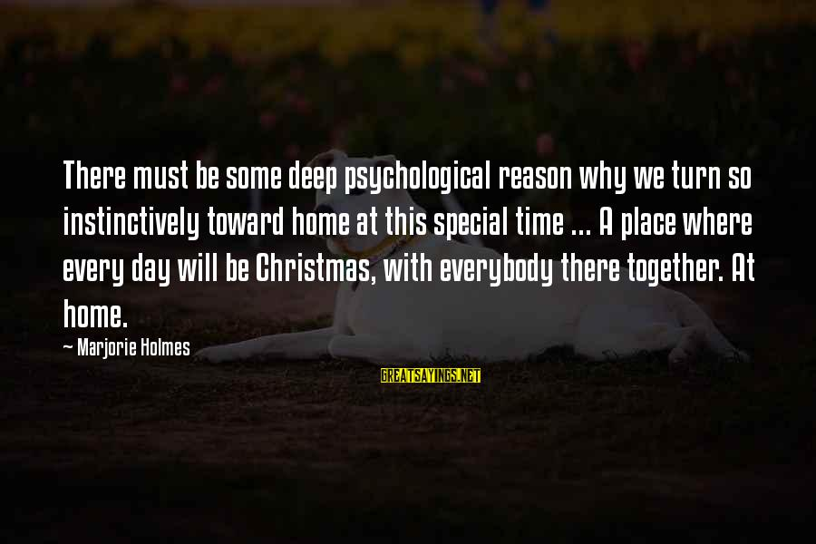 Christmas At Home Sayings By Marjorie Holmes: There must be some deep psychological reason why we turn so instinctively toward home at