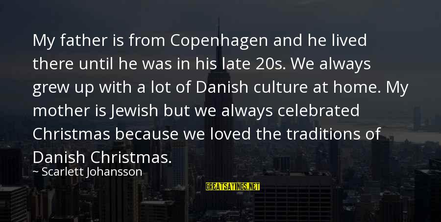 Christmas At Home Sayings By Scarlett Johansson: My father is from Copenhagen and he lived there until he was in his late
