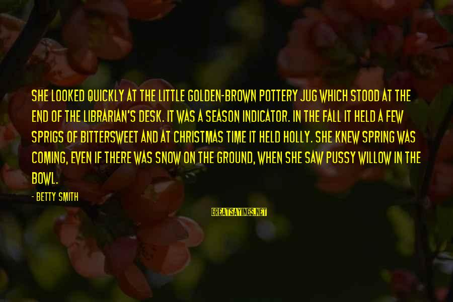 Christmas Is Coming Sayings By Betty Smith: She looked quickly at the little golden-brown pottery jug which stood at the end of