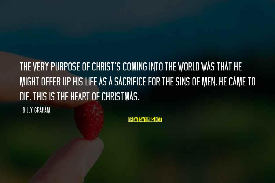 Christmas Is Coming Sayings By Billy Graham: The very purpose of Christ's coming into the world was that He might offer up