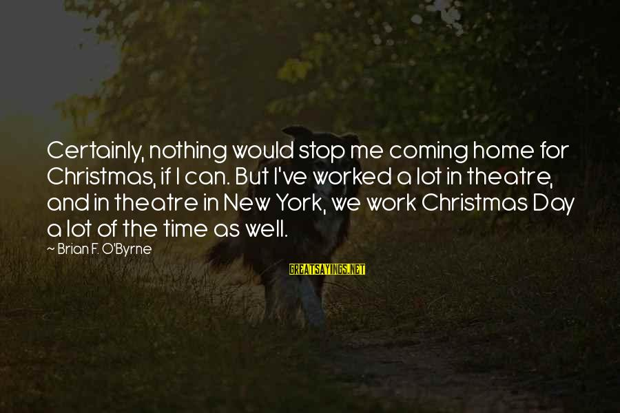 Christmas Is Coming Sayings By Brian F. O'Byrne: Certainly, nothing would stop me coming home for Christmas, if I can. But I've worked
