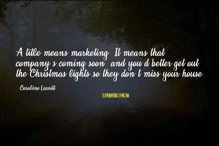 Christmas Is Coming Sayings By Caroline Leavitt: A title means marketing. It means that company's coming soon, and you'd better get out