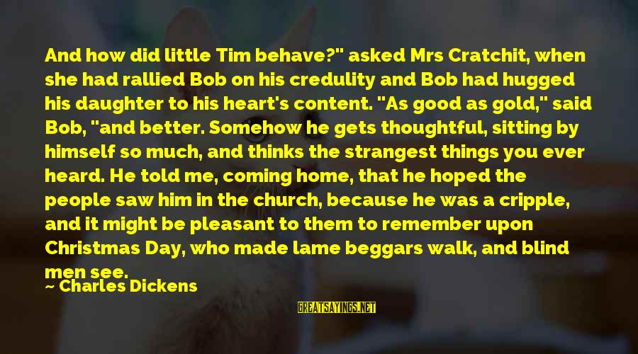 """Christmas Is Coming Sayings By Charles Dickens: And how did little Tim behave?"""" asked Mrs Cratchit, when she had rallied Bob on"""