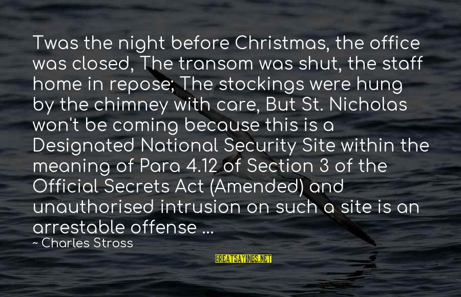 Christmas Is Coming Sayings By Charles Stross: Twas the night before Christmas, the office was closed, The transom was shut, the staff