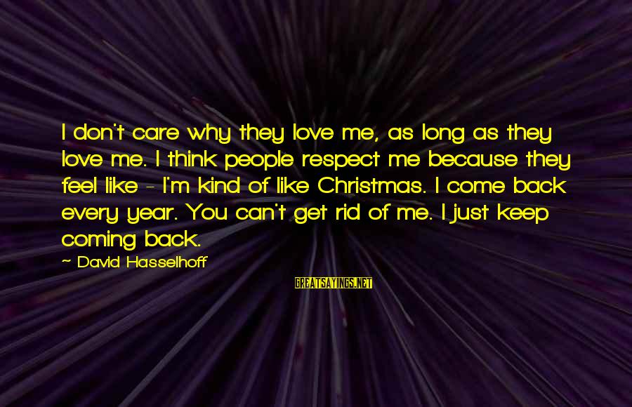 Christmas Is Coming Sayings By David Hasselhoff: I don't care why they love me, as long as they love me. I think