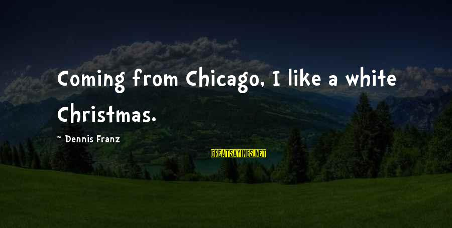 Christmas Is Coming Sayings By Dennis Franz: Coming from Chicago, I like a white Christmas.
