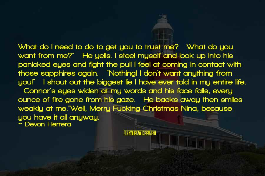 Christmas Is Coming Sayings By Devon Herrera: What do I need to do to get you to trust me? What do you