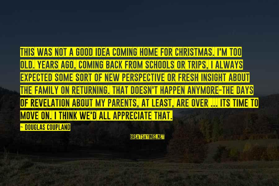 Christmas Is Coming Sayings By Douglas Coupland: This was not a good idea coming home for Christmas. I'm too old. Years ago,