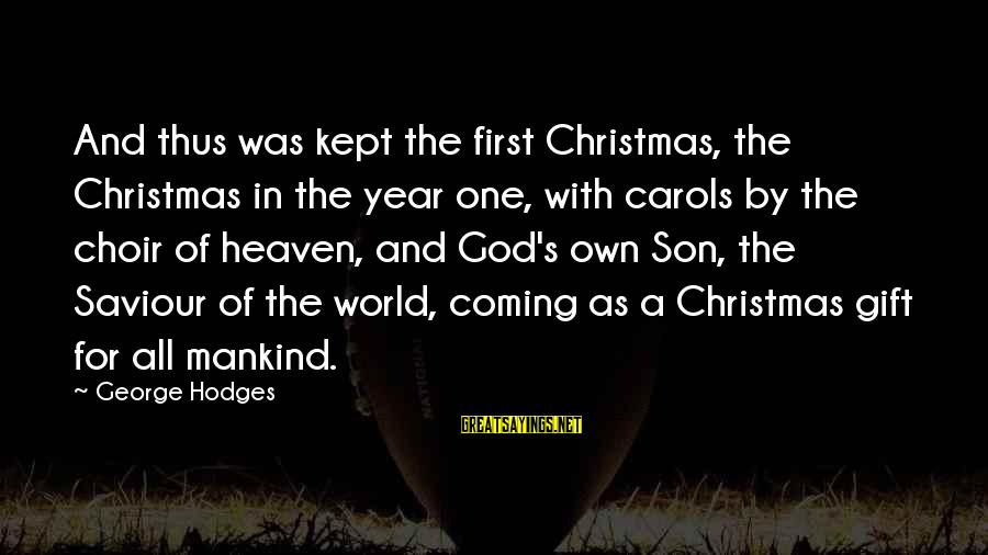 Christmas Is Coming Sayings By George Hodges: And thus was kept the first Christmas, the Christmas in the year one, with carols
