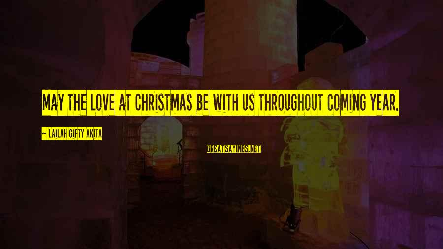 Christmas Is Coming Sayings By Lailah Gifty Akita: May the love at Christmas be with us throughout coming year.