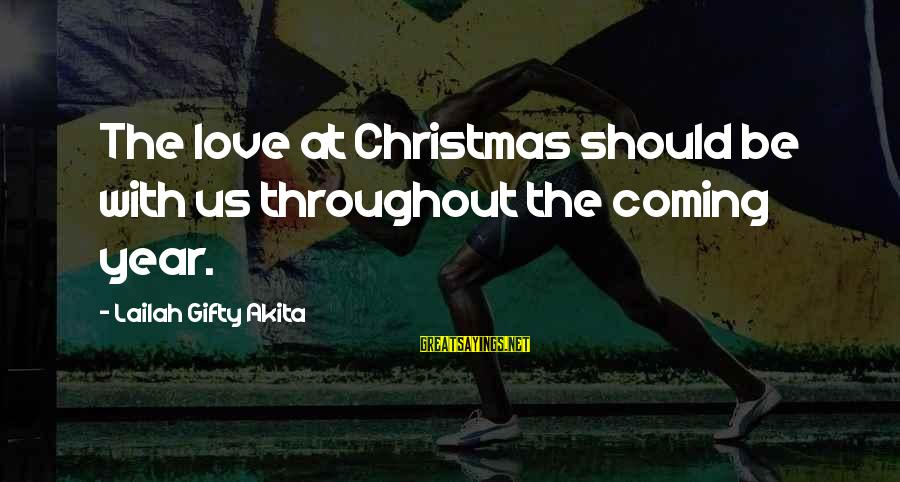 Christmas Is Coming Sayings By Lailah Gifty Akita: The love at Christmas should be with us throughout the coming year.