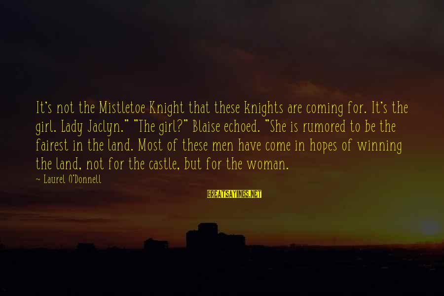 Christmas Is Coming Sayings By Laurel O'Donnell: It's not the Mistletoe Knight that these knights are coming for. It's the girl. Lady