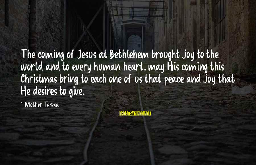 Christmas Is Coming Sayings By Mother Teresa: The coming of Jesus at Bethlehem brought joy to the world and to every human