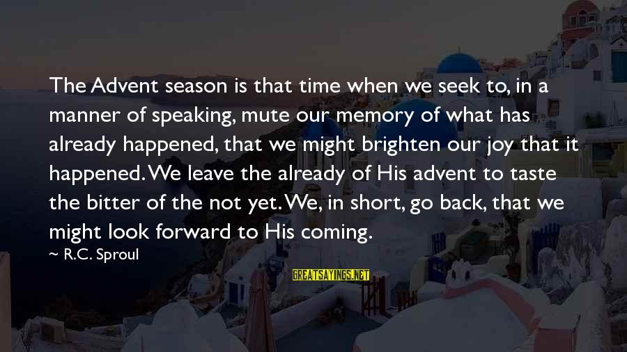 Christmas Is Coming Sayings By R.C. Sproul: The Advent season is that time when we seek to, in a manner of speaking,