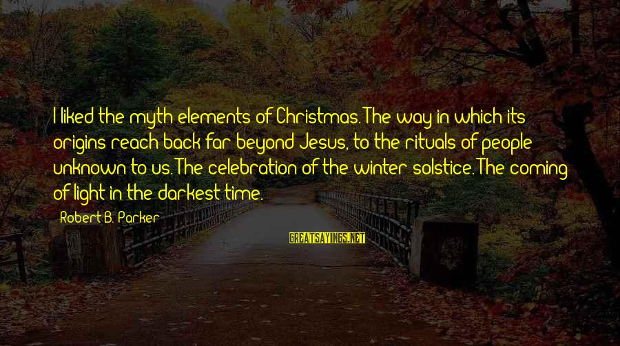 Christmas Is Coming Sayings By Robert B. Parker: I liked the myth elements of Christmas. The way in which its origins reach back