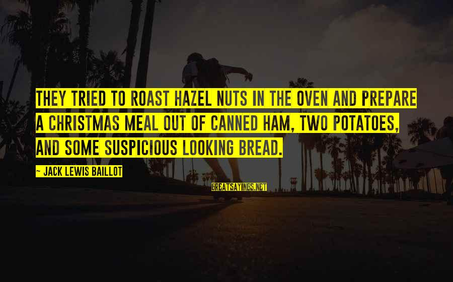 Christmas Meal Sayings By Jack Lewis Baillot: They tried to roast hazel nuts in the oven and prepare a Christmas meal out