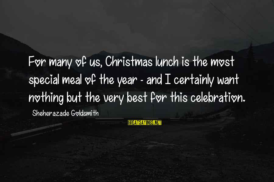 Christmas Meal Sayings By Sheherazade Goldsmith: For many of us, Christmas lunch is the most special meal of the year -