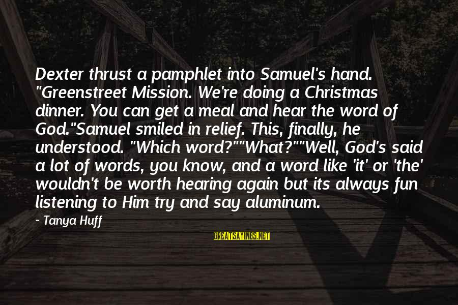 """Christmas Meal Sayings By Tanya Huff: Dexter thrust a pamphlet into Samuel's hand. """"Greenstreet Mission. We're doing a Christmas dinner. You"""