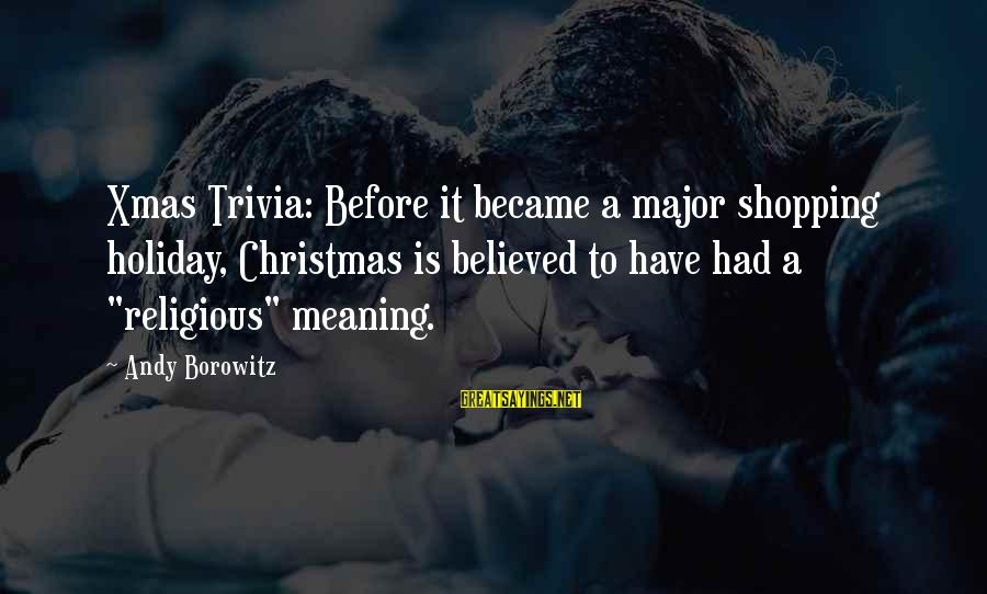 Christmas Not Xmas Sayings By Andy Borowitz: Xmas Trivia: Before it became a major shopping holiday, Christmas is believed to have had